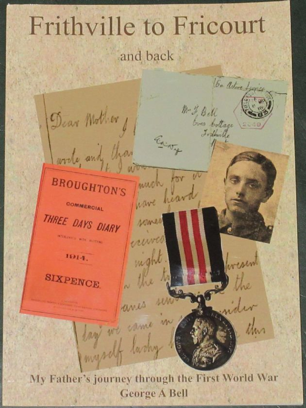 Frithville to Fricourt and Back - My Father's Journey through the First World War, by George A. Bell